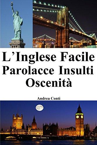 L'Inglese Facile: Parolacce - Insulti - Oscenità (Imparare l'Inglese, Corso di Inglese, Conversazione Inglese, Lingua Inglese, Inglese veloce, Frasi in Inglese)