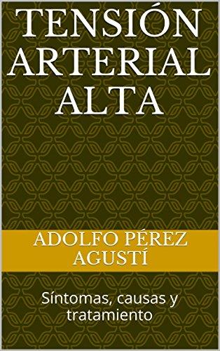 Tensión arterial alta: Síntomas, causas y tratamiento (Tratamiento natural nº 31) por Adolfo Pérez Agustí