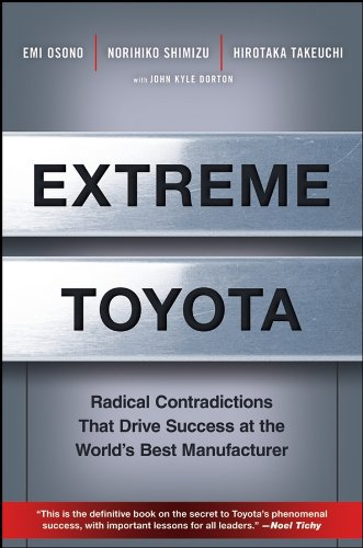 Extreme Toyota: Radical Contradictions That Drive Success at the Worlds Best Manufacturer (English Edition