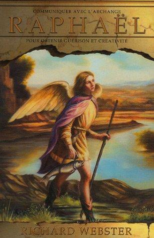 Communiquer avec l'archange Raphaël pour obtenir guérison et créativité par Richard Webster