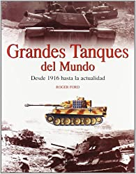 Grandes tanques del mundo : Desde 1916 hasta la actualidad / Great Tanks Of The World : From 1916 To Today: From 1916 To Today