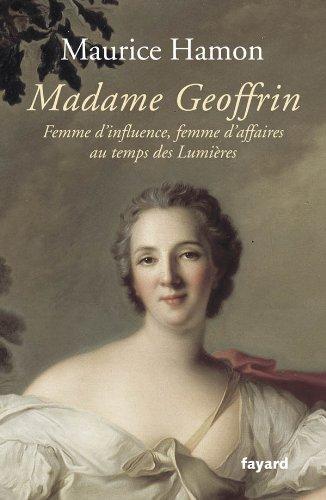 Madame Geoffrin : Femme d'influence, femme d'affaires au temps des lumières par Maurice Hamon