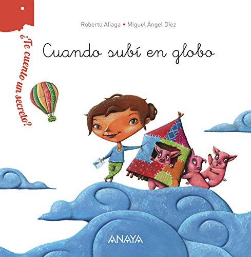 ¿Te cuento un secreto? Cuando subí en globo (Primeros Lectores (1-5 Años) - ¿Te Cuento Un Secreto?) por Roberto Aliaga