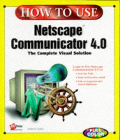 How to Use Netscape Communicator 4 (How to Use Series) by Ziff-Davis Press, Tapley, Rebecca (1997) Paperback