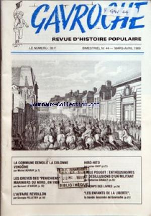 GAVROCHE [No 44] du 01/03/1989 - LA COMMUNE DEMOLIT LA COLONNE VENDOME PAR MICHEL AUVRAY - LES GREVES DES PENICHIENS MARINIERS DU NORD EN 1904 PAR BERNARD LE SUEUR - L'AFFAIRE REVEILLON PAR GEORGES PELLETIER - HIRO-HITO PAR JULIEN PAPP - EMILE POUGET ENTHOUSIASMES ET DESILLUSIONS D'UN MILITANT PAR CATHERINE GIRAULT - LE TEMPS DES LIVRES - LES ENFANTS DE LA LIBERTE LA BANDE DESSINEE DE GAVROCHE