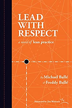 Lead With Respect: A Novel of Lean Practice (English Edition) par [Ballé, Michael, Ballé, Freddy]