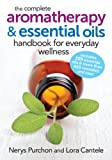 The Complete Aromatherapy and Essential Oils Handbook for Everyday Wellness