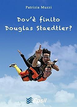 Dov'è finito Douglas Staedtler? di [Muzzi, Patrizia]