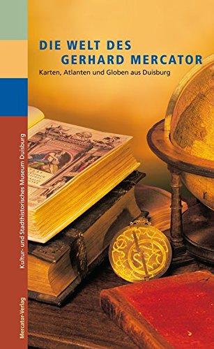Die Welt des Gerhard Mercator: Karten, Atlanten und Globen aus Duisburg (Mercator-atlas)