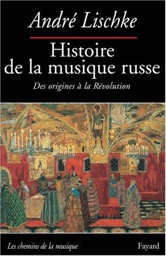 Histoire de la musique russe : Des origines à la Révolution par André Lischke