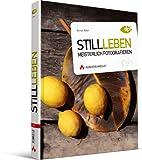 Stillleben meisterlich fotografieren - Fotokurs für Anspruchsvolle: Dinge sehen, komponieren, zum Leben erwecken (DPI Fotografie) - Almut Adler