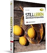 Stillleben meisterlich fotografieren - Fotokurs für Anspruchsvolle: Dinge sehen, komponieren, zum Leben erwecken (DPI Fotografie)