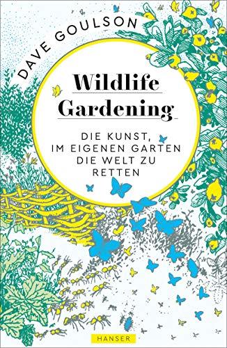 Wildlife Gardening: Die Kunst, im eigenen Garten die Welt zu retten -