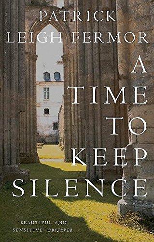 A Time to Keep Silence por Patrick Leigh Fermor