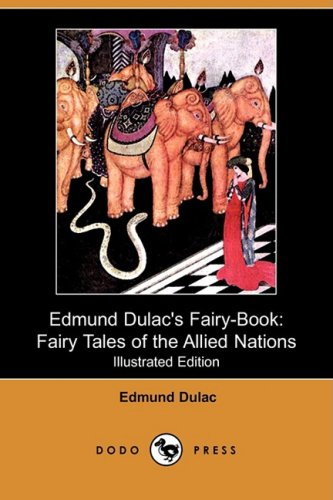 Edmund Dulac's Fairy-Book: Fairy Tales of the Allied Nations (Illustrated Edition) (Dodo Press) - Edmund Dulac