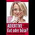 Adjektive - Gut oder böse?: Kleiner Stilratgeber für Autoren