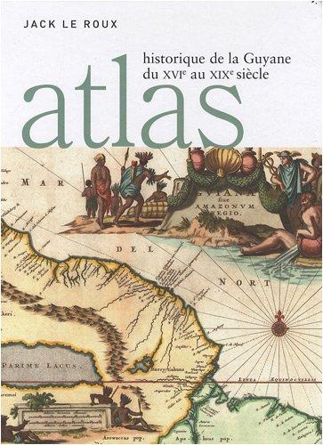 Atlas historique de la Guyane du XVIe au XIXe siècle Pdf - ePub - Audiolivre Telecharger