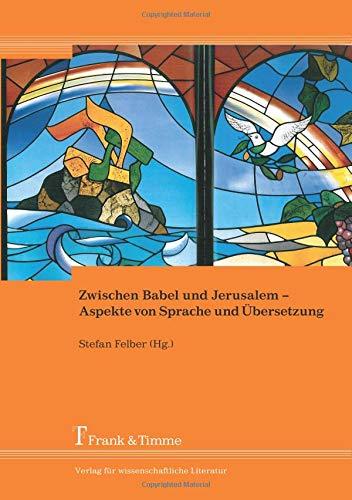 Zwischen Babel und Jerusalem – Aspekte von Sprache und Übersetzung (Ost-West-Express. Kultur und Übersetzung)