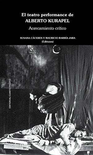 El teatro performance de Alberto Kurapel: Acercamiento crítico