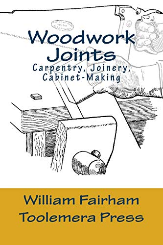 Woodwork Joints: Carpentry, Joinery, Cabinet-Making: The Woodworker Series