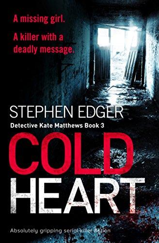 Cold Heart: A gripping serial killer thriller (Detective Kate Matthews Book 3) by [Edger, Stephen]