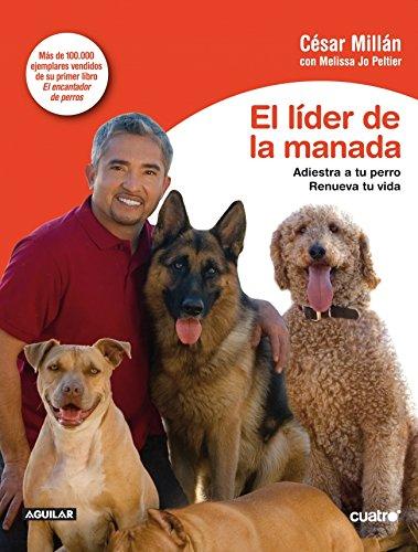 El líder de la manada: Adiestra a tu perro. Renueva tu vida (OTROS GENERALES AGUILAR.) por JIM & JO PELTIER, MELISSA MILIO