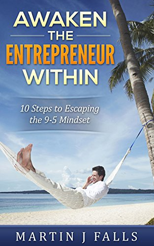 Awaken The Entrepreneur Within: Creating a small business starts with your mindset. 10 keys to being sucessful (ENTREPRENEURSHIP - Providing A Service) (English Edition) (Fall Business Small)