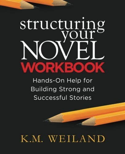 Structuring Your Novel Workbook: Hands-On Help for Building Strong and Successful Stories by K.M. Weiland (2014-11-15)
