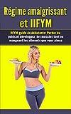 Régime Amaigrissant et IIFYM: IIFYM Guide de Débutants: Perdez du poids et développez les muscles tout en mangeant les aliments que vous aimez (IIFYM Flexible Dieting - French Edition)