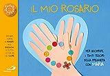 Il mio rosario. Per scoprire i tanti tesori della preghiera con Maria