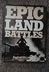 Epic Land Battles / [By] Richard Holmes ; Edited by S. L. Mayer