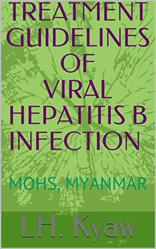 TREATMENT GUIDELINES OF VIRAL HEPATITIS B INFECTION: MOHS, MYANMAR (English Edition)