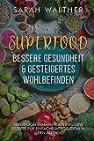 Superfood: Bessere Gesundheit & gesteigertes Wohlbefinden: Superfood Kochbuch mit 34 Rezepten für bessere Gesundheit, Vitalität, Fitness, zum Abnehmen und mit Superfood Erklärungen