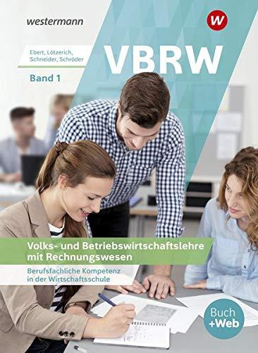 """VBRW - Volks- und Betriebswirtschaftslehre mit Rechnungswesen: """"""""""""Berufsfachliche Kompetenz in der Wirtschaftsschule; Band 1"""""""""""": Schülerband"""