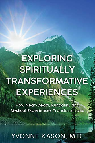 Exploring Spiritually Transformative Experiences: How Near-Death, Kundalini, and Mystical Experiences Transform Lives