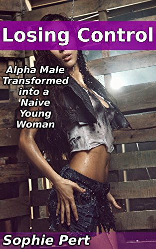 losing-control-alpha-male-transformed-into-a-naive-young-woman-english-edition