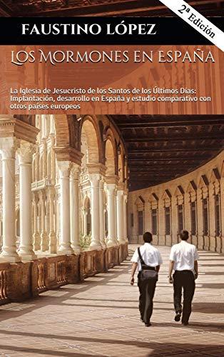 Los Mormones en España: La Iglesia de Jesucristo de los Santos de los Últimos Días: Implantación, desarrollo en España y estudio comparativo con otros países europeos por Faustino López