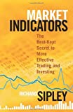 Market Indicators: The Best-Kept Secret to More Effective Trading and Investing (Bloomberg Financial) by Richard Sipley (3-Jan-2010) Hardcover