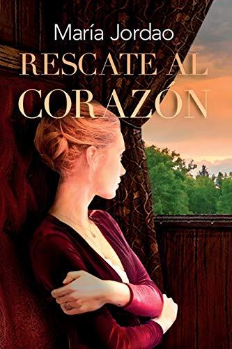 Rescate al corazón: Novela romántica histórica por María Jordao