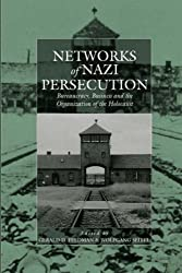 Networks of Nazi Persecution: Bureaucracy, Business and the Organization of the Holocaust: Business, Bureaucracy and the Organization of the Holocaust (War and Genocide)
