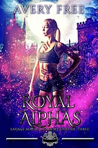 Royal Alphas: A Bully Reverse Harem Romance (Savage Magic Academy Episode Book 3) (English Edition)