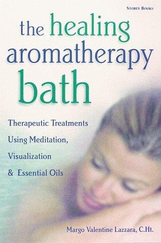 The Healing Aromatherapy Bath by Margo Valentine Lazzara (25-May-2000) Paperback
