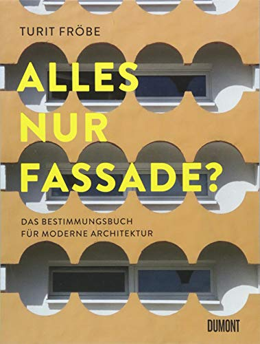 ALLES NUR FASSADE?: Das Bestimmungsbuch für moderne Architektur