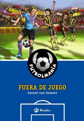 FUTBOLMANÍA. Fuera de juego (Castellano - A Partir De 10 Años - Personajes Y Series - Futbolmanía) por Gerard Van Gemert
