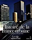 Histoire de la France urbaine, tome 5 - La Ville aujourd'hui