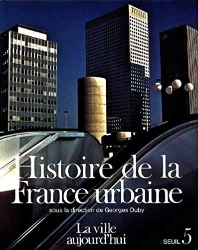 Histoire de la France urbaine, tome 5 : La Ville aujourd'hui