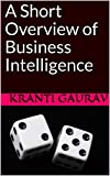 A Short Overview of Business Intelligence (English Edition)