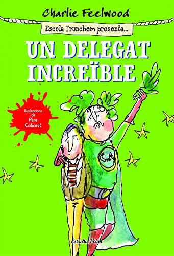 Un delegat increïble: Escola Trunchem presenta 1 (Catalan Edition) por Charlie Feelwood