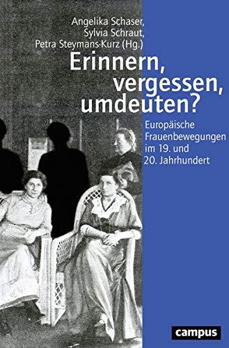 Erinnern, vergessen, umdeuten?: Europäische Frauenbewegungen im 19. und 20. Jahrhundert (Geschichte und Geschlechter)