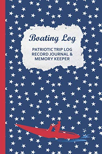 Boating Log Patriotic Trip Log Record Journal & Memory Keeper: Pontoon Maintenance Log, Expense Tracking for your Powerboat Family Tours